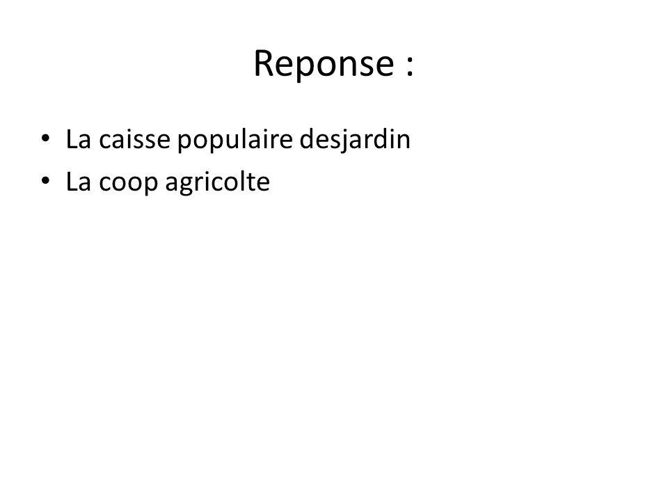 Reponse : La caisse populaire desjardin La coop agricolte