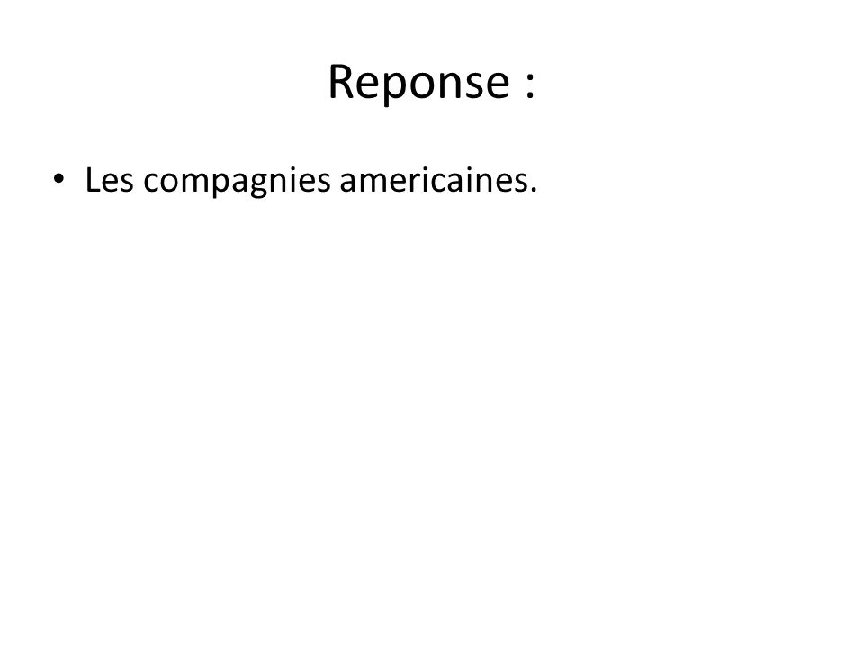 Reponse : Les compagnies americaines.