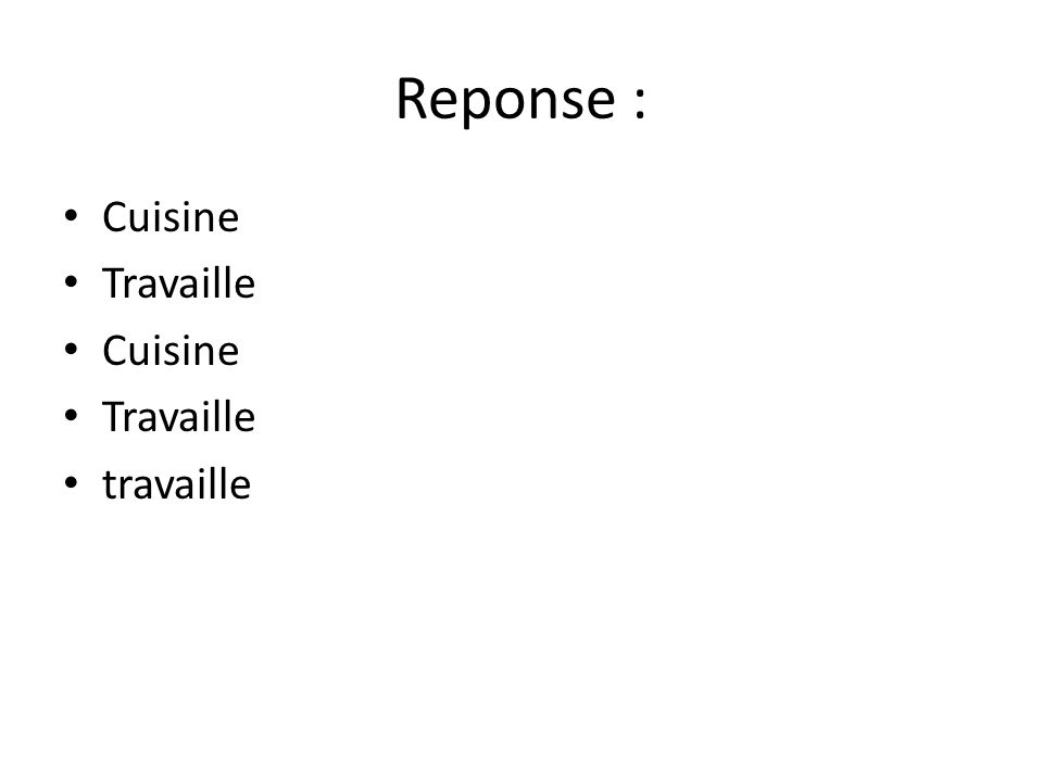 Reponse : Cuisine Travaille travaille