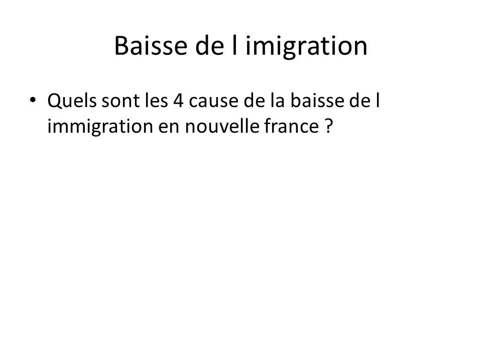 Baisse de l imigration Quels sont les 4 cause de la baisse de l immigration en nouvelle france