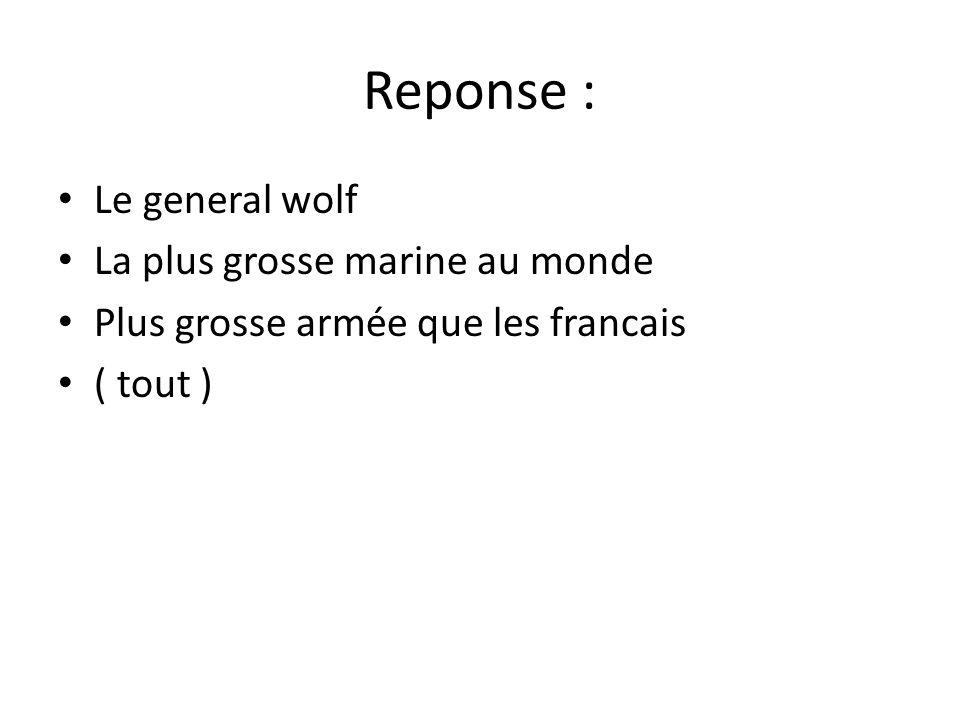 Reponse : Le general wolf La plus grosse marine au monde