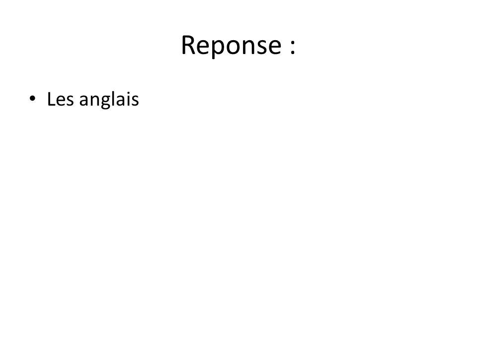 Reponse : Les anglais
