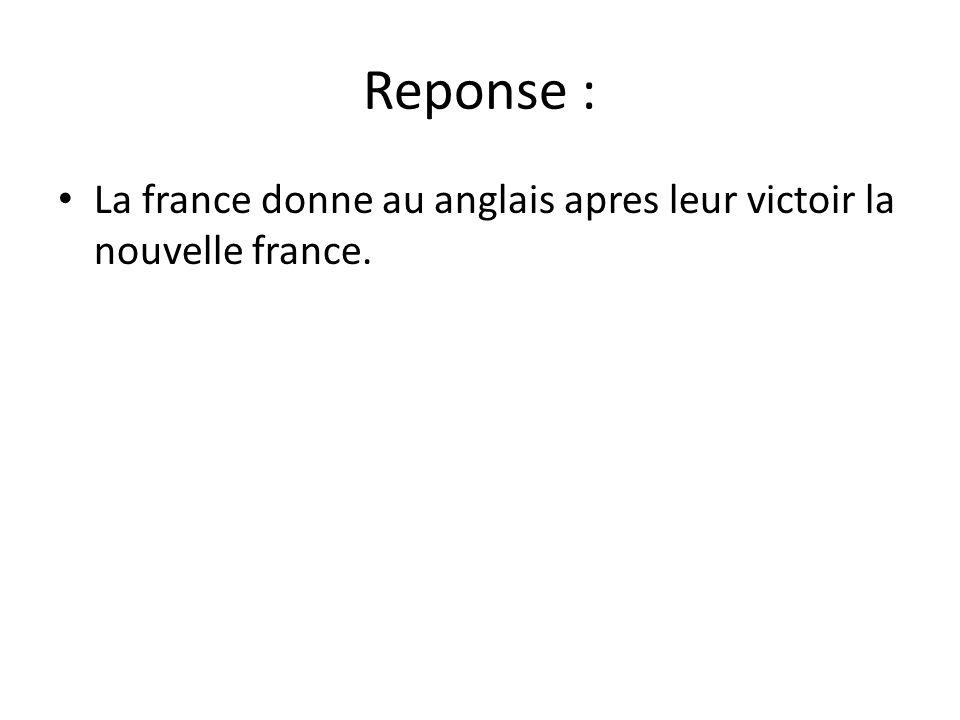 Reponse : La france donne au anglais apres leur victoir la nouvelle france.