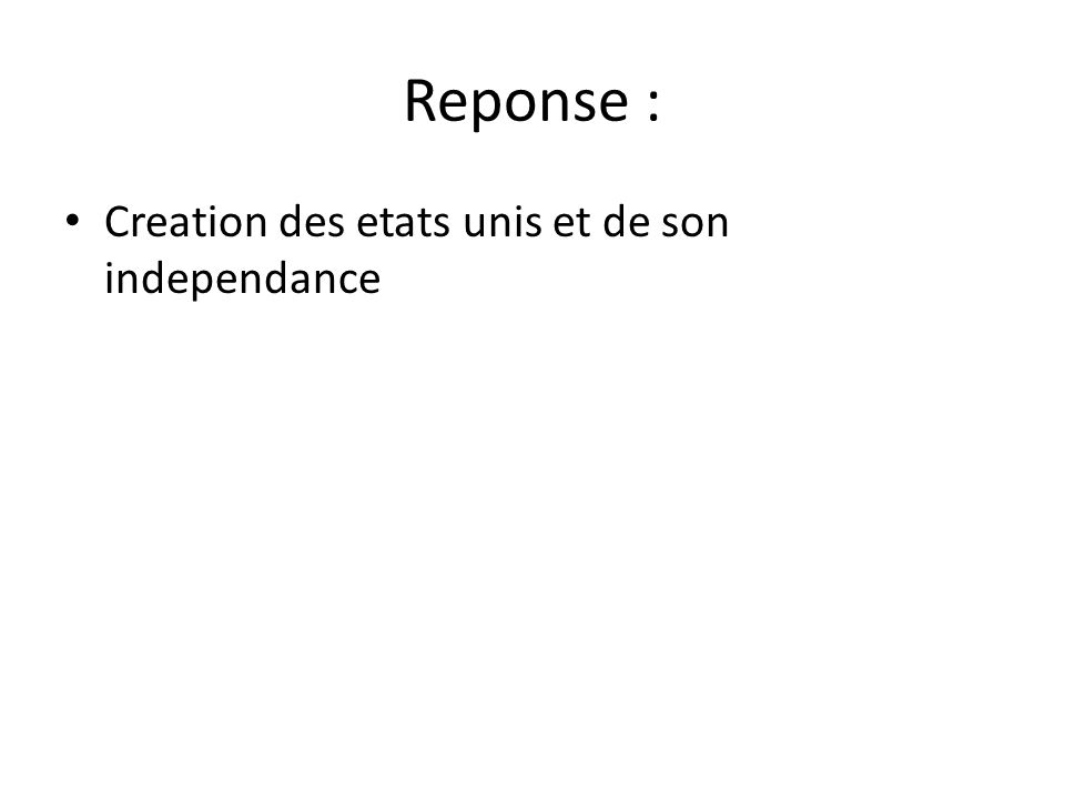Reponse : Creation des etats unis et de son independance