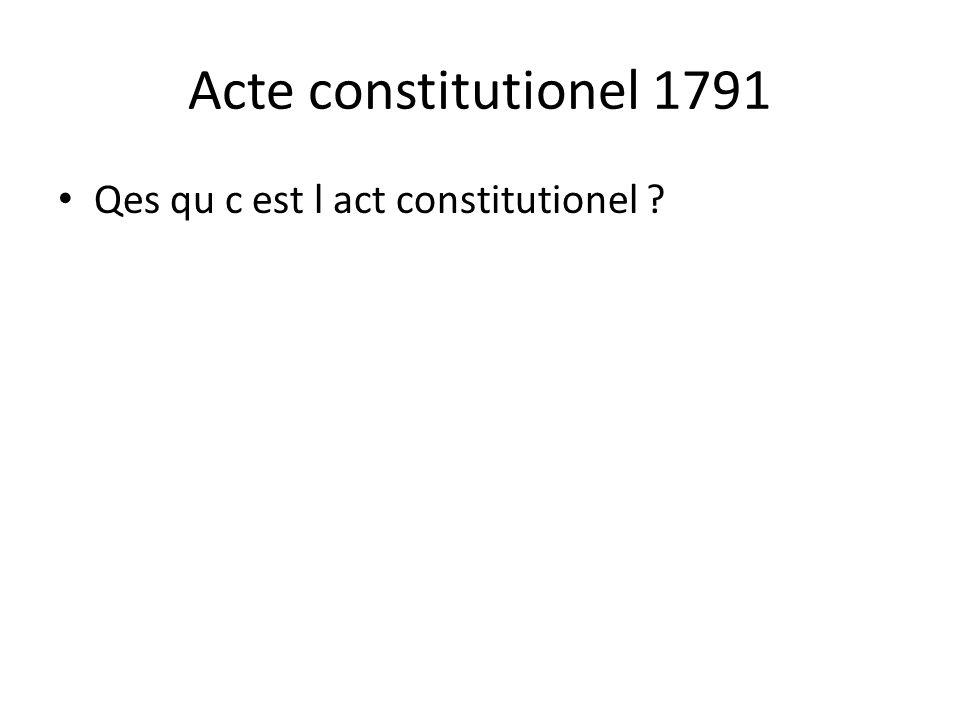 Acte constitutionel 1791 Qes qu c est l act constitutionel