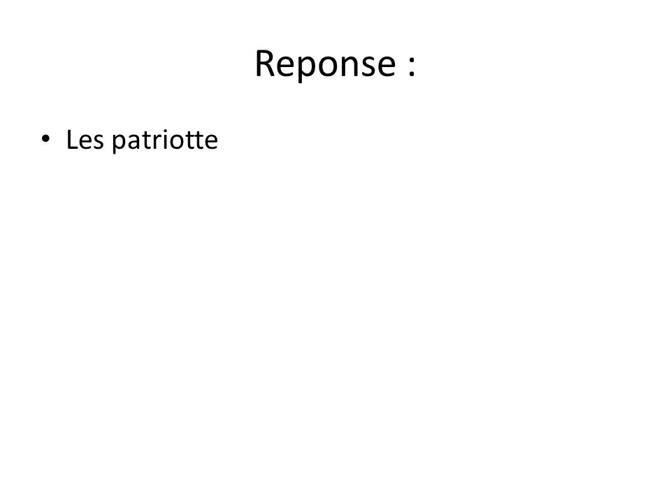 Reponse : Les patriotte