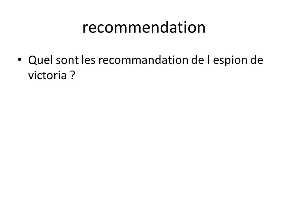recommendation Quel sont les recommandation de l espion de victoria