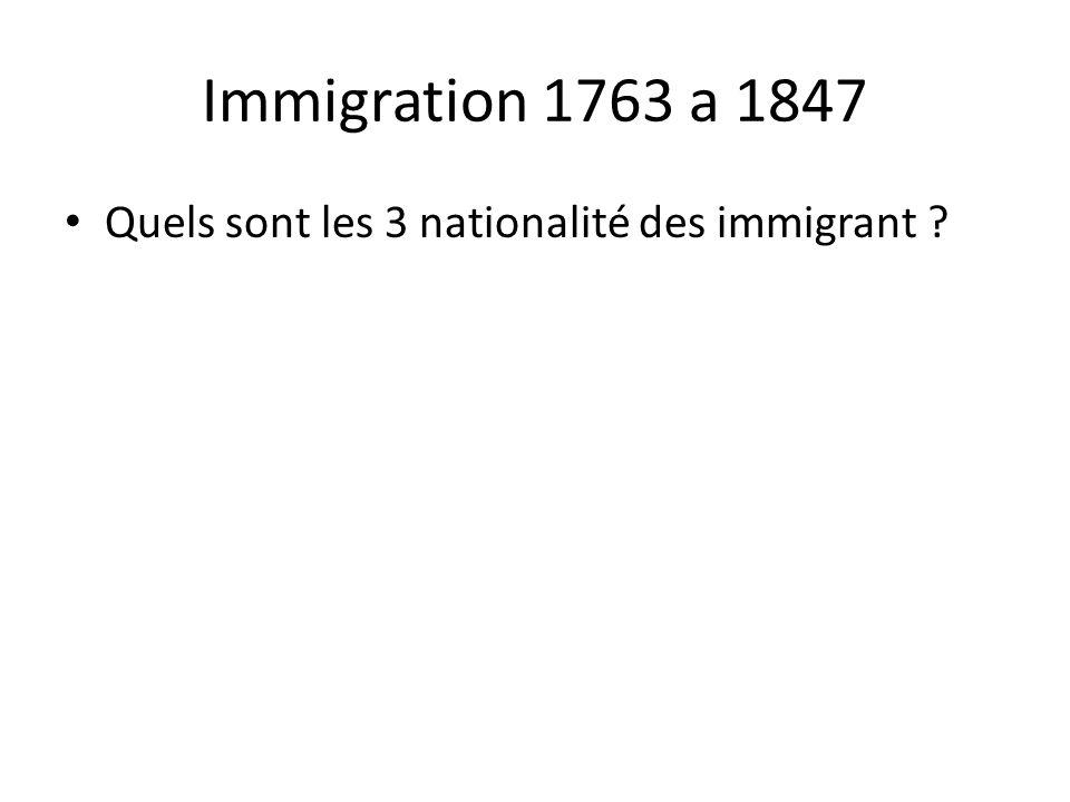 Immigration 1763 a 1847 Quels sont les 3 nationalité des immigrant