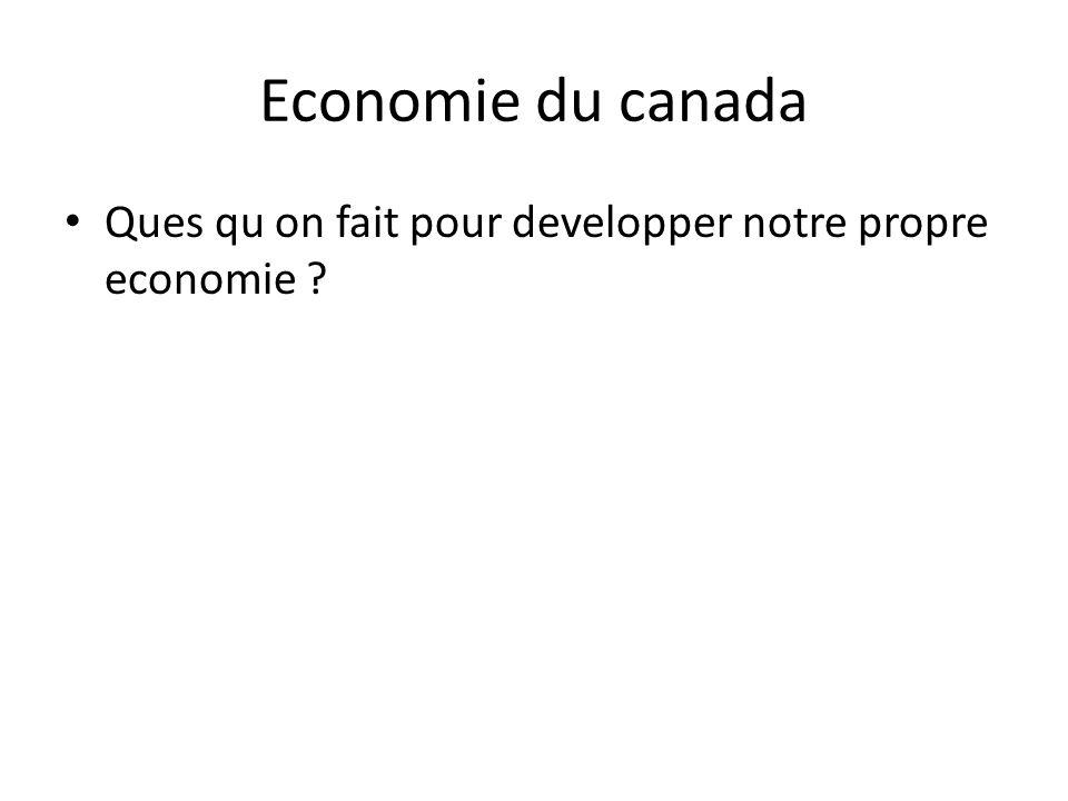 Economie du canada Ques qu on fait pour developper notre propre economie