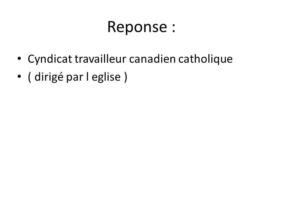 Reponse : Cyndicat travailleur canadien catholique