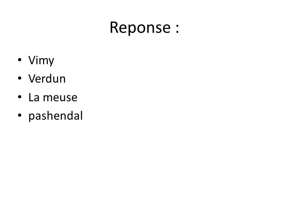 Reponse : Vimy Verdun La meuse pashendal