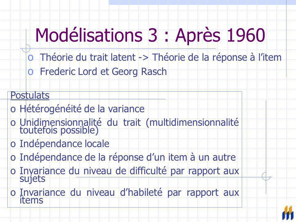 Modélisations 3 : Après 1960 Théorie du trait latent -> Théorie de la réponse à l'item. Frederic Lord et Georg Rasch.