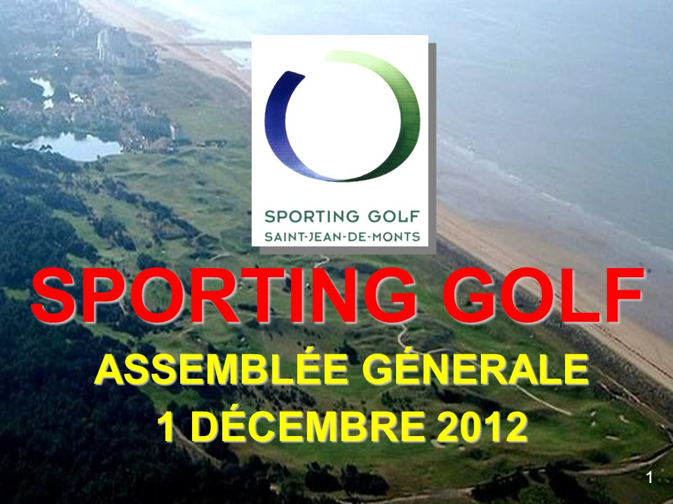 SPORTING GOLF ASSEMBLÉE GÉNERALE 1 DÉCEMBRE 2012 1