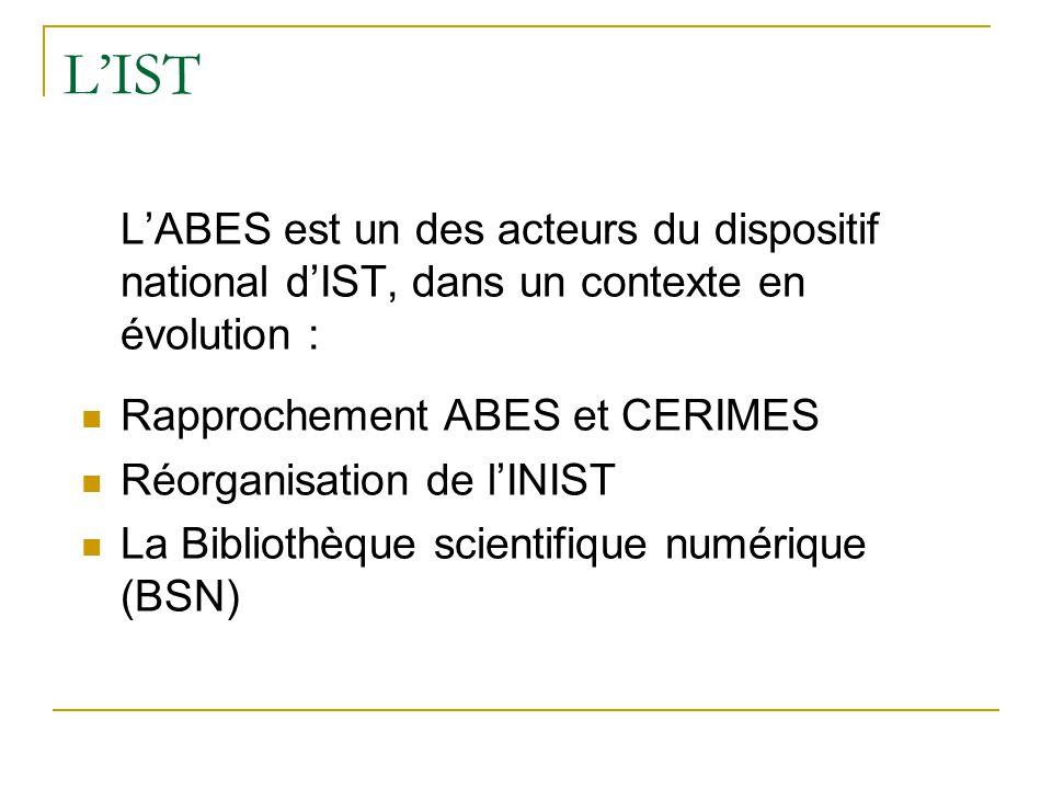 L'IST L'ABES est un des acteurs du dispositif national d'IST, dans un contexte en évolution : Rapprochement ABES et CERIMES.