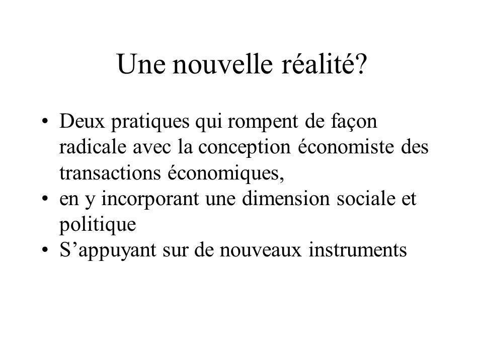 Une nouvelle réalité Deux pratiques qui rompent de façon radicale avec la conception économiste des transactions économiques,