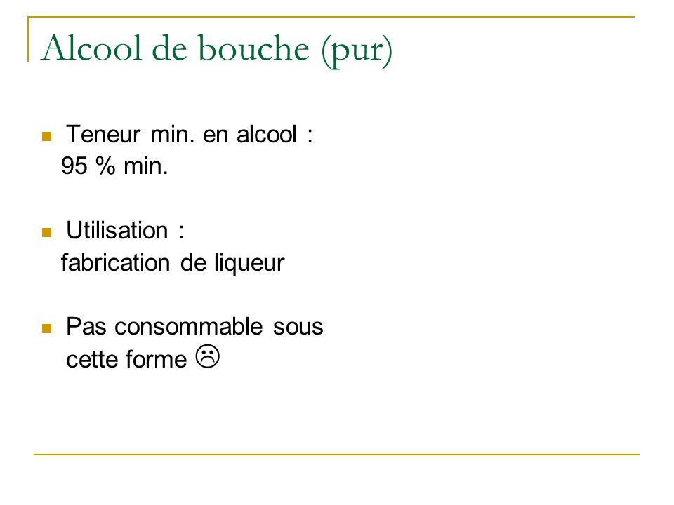 Alcool de bouche (pur) Teneur min. en alcool : 95 % min. Utilisation :