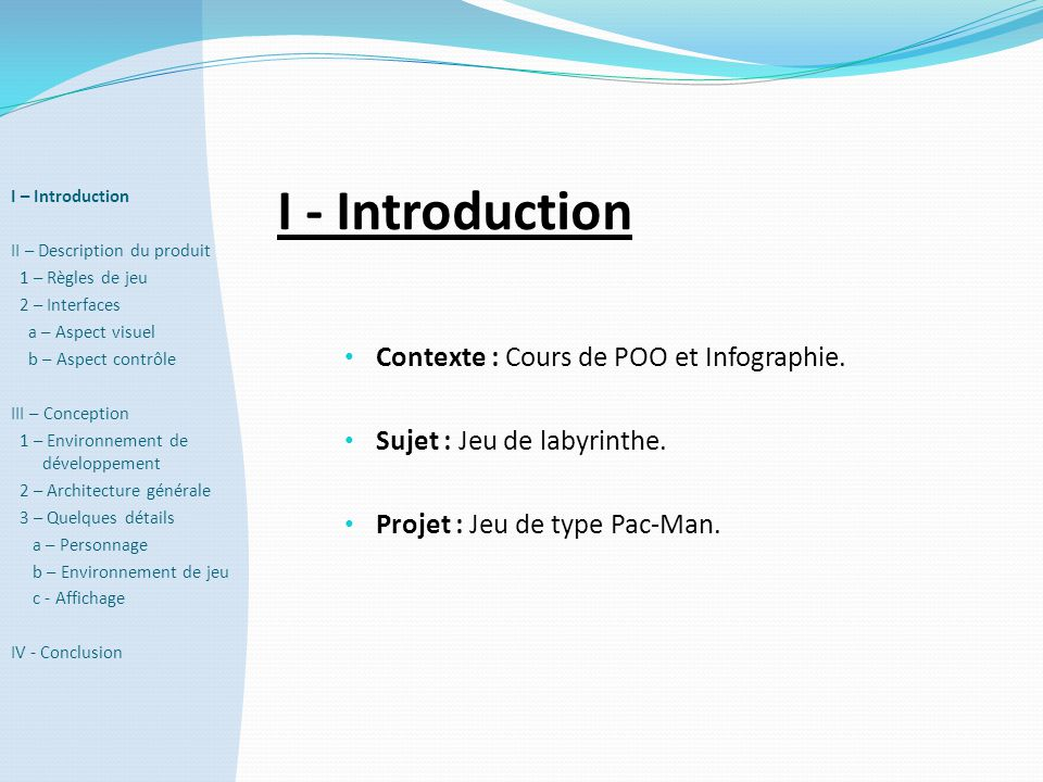 I - Introduction Contexte : Cours de POO et Infographie.