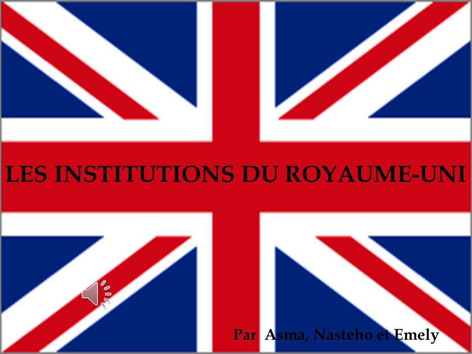 + LES INSTITUTIONS DU ROYAUME-UNI Par Asma, Nasteho et Emely