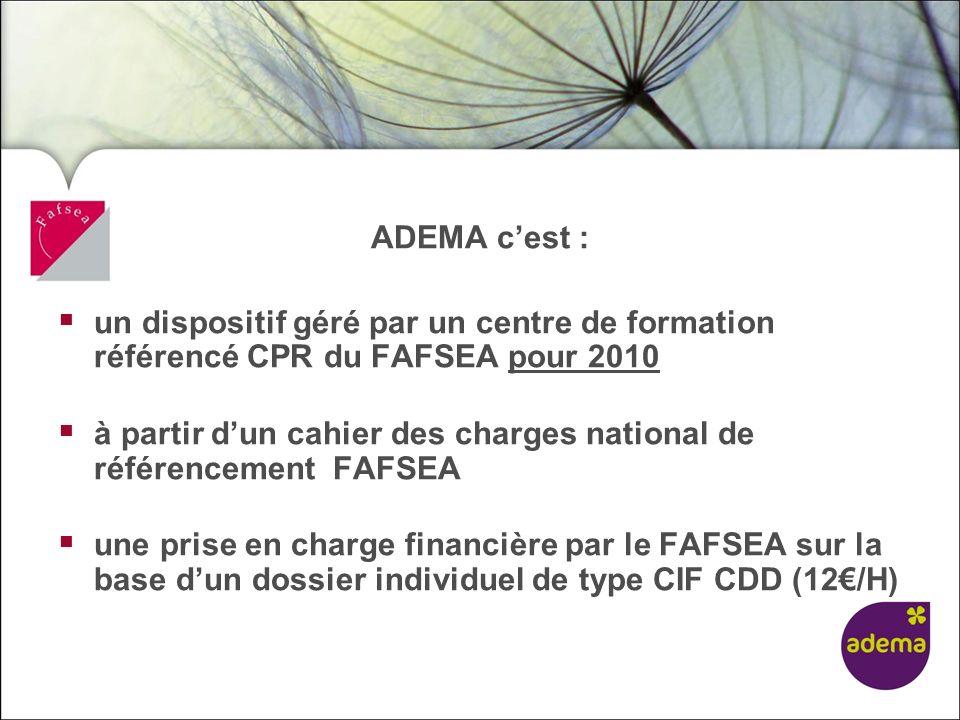 ADEMA c'est : un dispositif géré par un centre de formation référencé CPR du FAFSEA pour 2010.