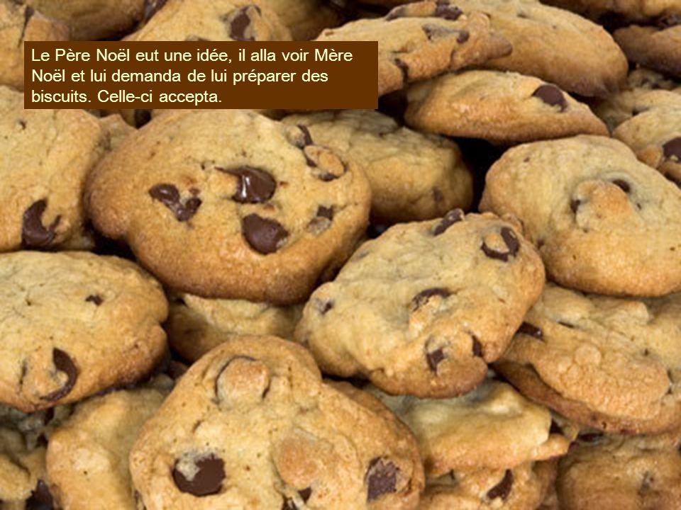 Le Père Noël eut une idée, il alla voir Mère Noël et lui demanda de lui préparer des biscuits.