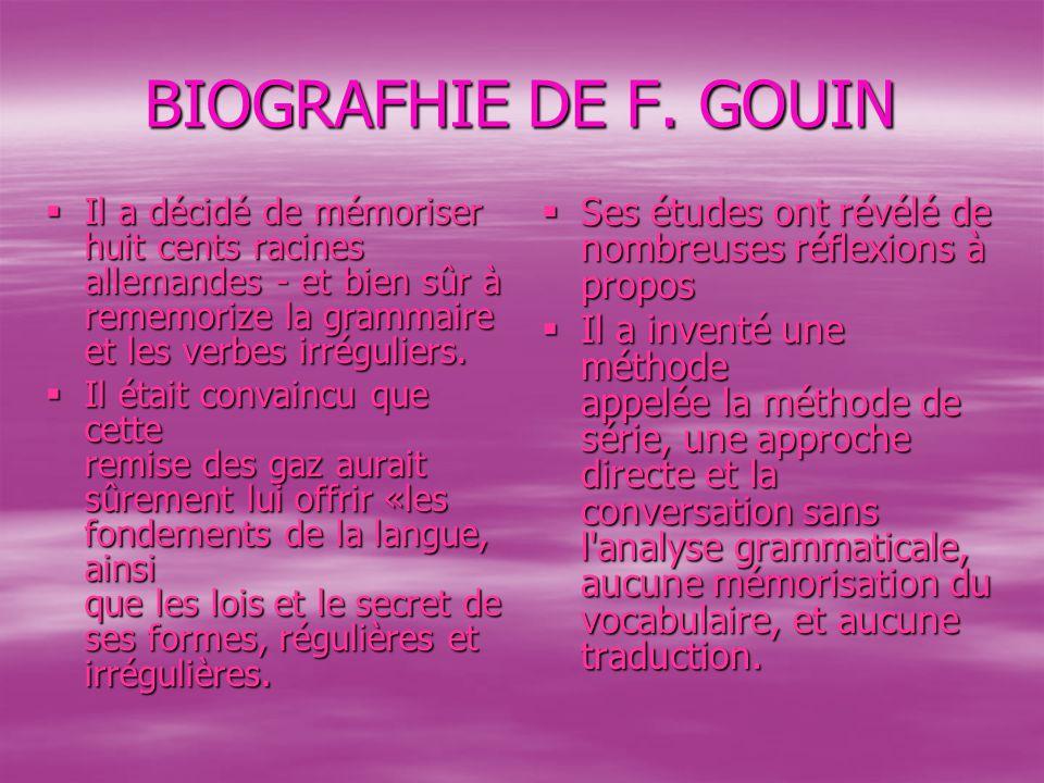 BIOGRAFHIE DE F. GOUIN Il a décidé de mémoriser huit cents racines allemandes - et bien sûr à rememorize la grammaire et les verbes irréguliers.