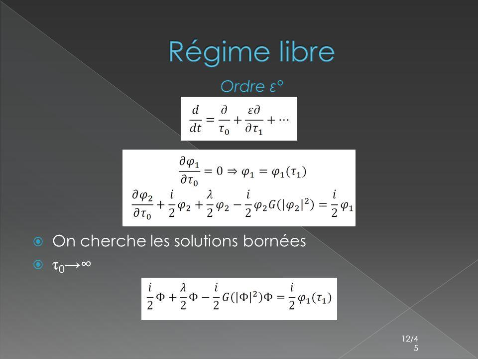 Régime libre Ordre ε° On cherche les solutions bornées τ0→∞