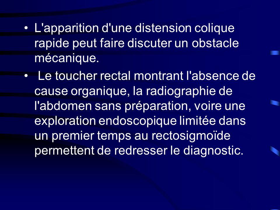 L apparition d une distension colique rapide peut faire discuter un obstacle mécanique.