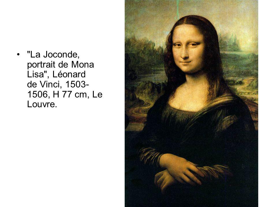 La Joconde, portrait de Mona Lisa , Léonard de Vinci, 1503-1506, H 77 cm, Le Louvre.