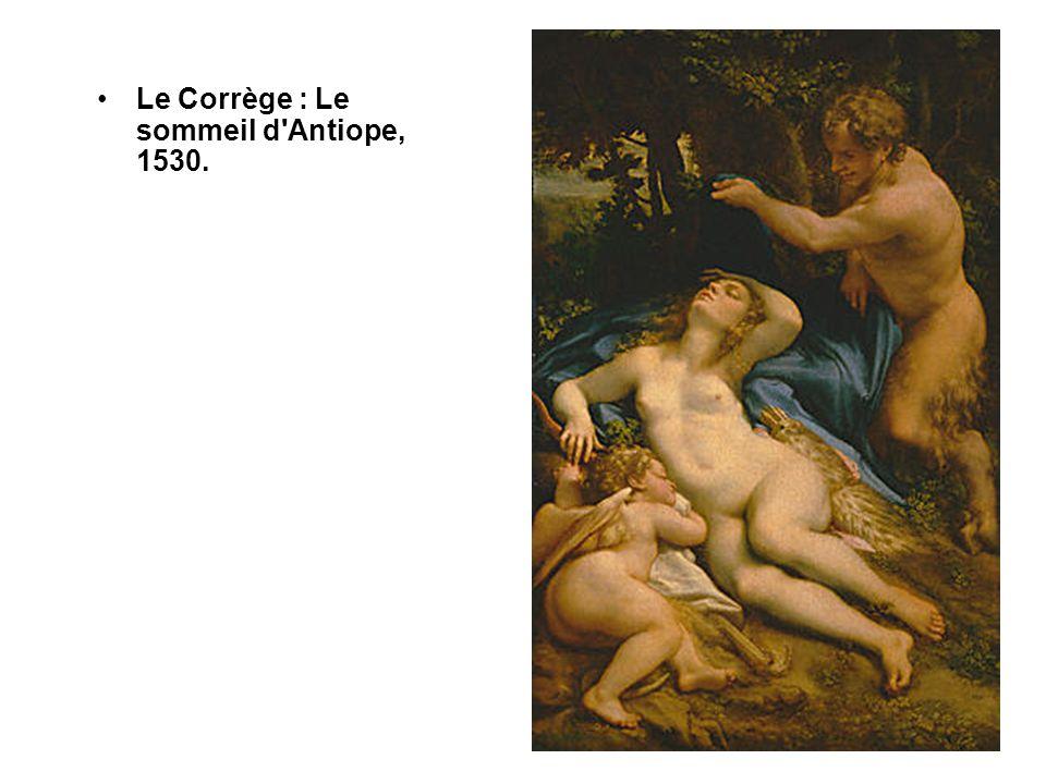 Le Corrège : Le sommeil d Antiope, 1530.