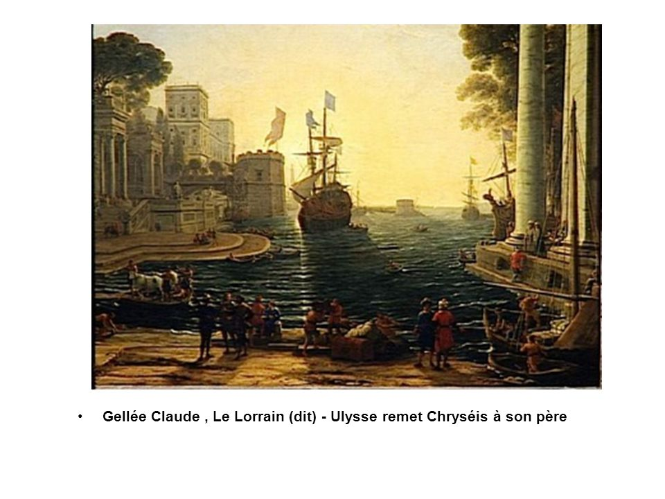 Gellée Claude , Le Lorrain (dit) - Ulysse remet Chryséis à son père