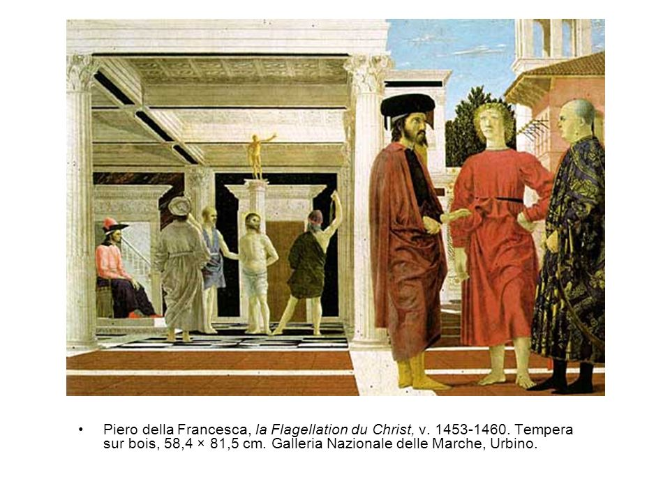 Piero della Francesca, la Flagellation du Christ, v. 1453-1460