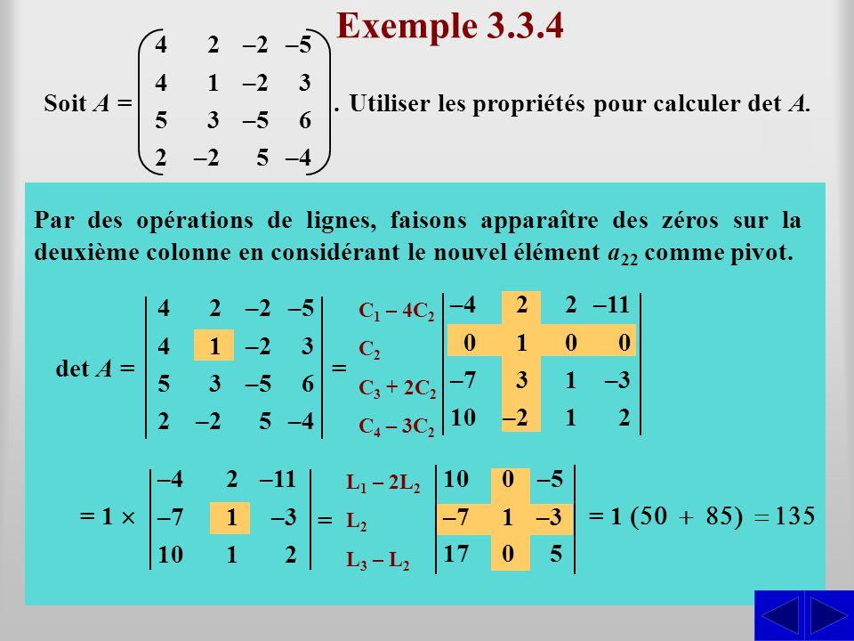 Exemple 3.3.4 4. 5. 2. 1. 3. –2. –5. . 6. –4. Soit A = Utiliser les propriétés pour calculer det A.