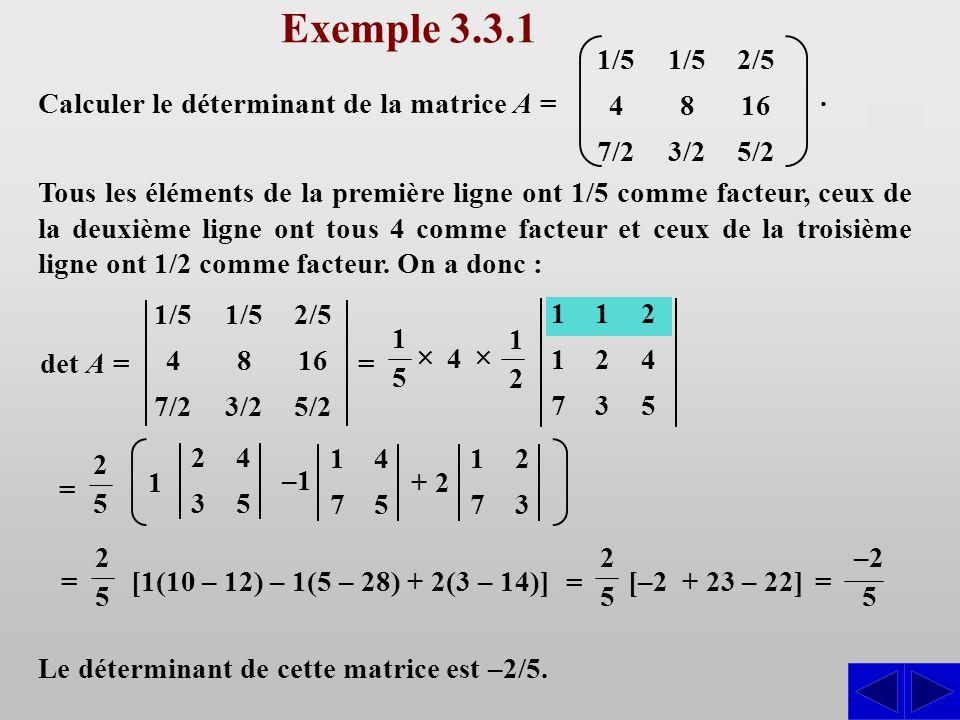 Exemple 3.3.1 1/5. 4. 7/2. 1/5. 8. 3/2. 2/5. 16. 5/2. Calculer le déterminant de la matrice A =