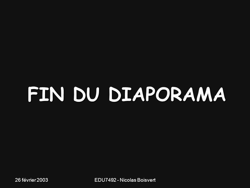 FIN DU DIAPORAMA 26 février 2003 EDU7492 - Nicolas Boisvert