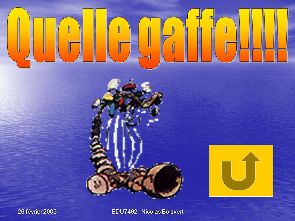 Quelle gaffe!!!! 26 février 2003 EDU7492 - Nicolas Boisvert
