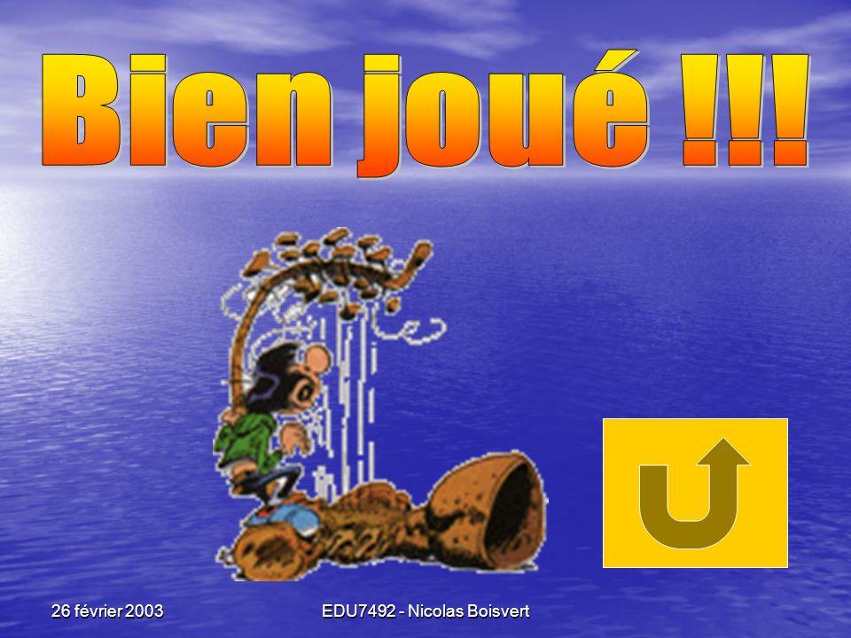 Bien joué !!! 26 février 2003 EDU7492 - Nicolas Boisvert