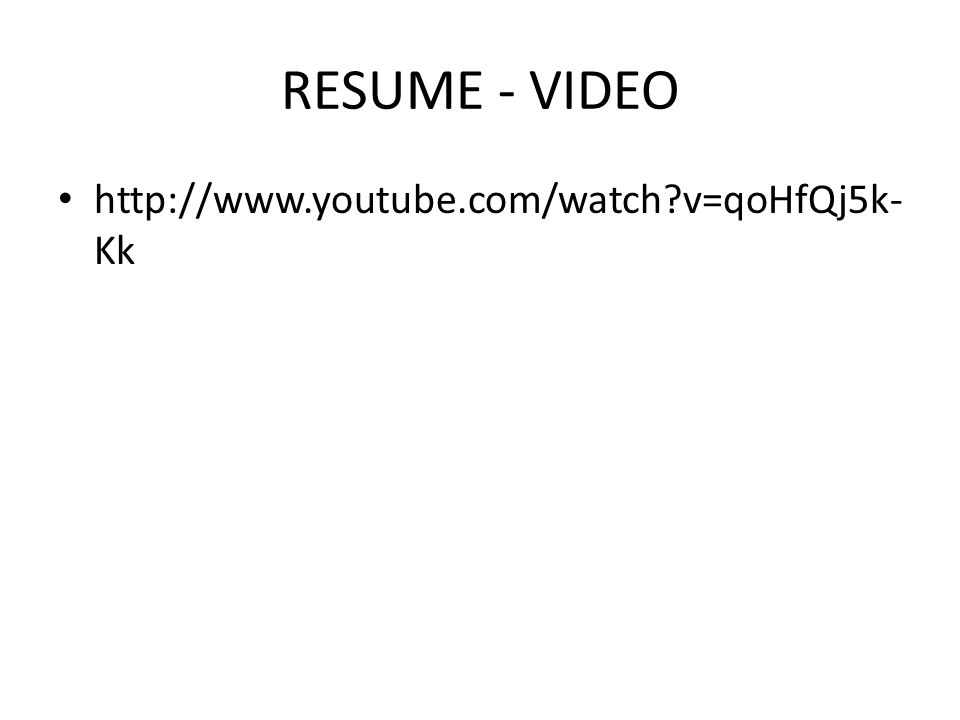 RESUME - VIDEO http://www.youtube.com/watch v=qoHfQj5k-Kk
