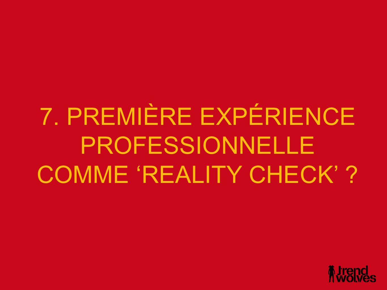 7. PREMIÈRE EXPÉRIENCE PROFESSIONNELLE COMME 'REALITY CHECK'