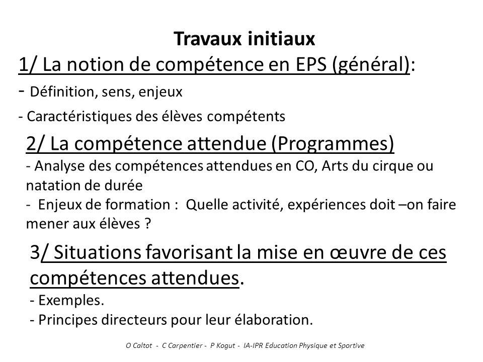 Travaux initiaux 1/ La notion de compétence en EPS (général): - Définition, sens, enjeux - Caractéristiques des élèves compétents