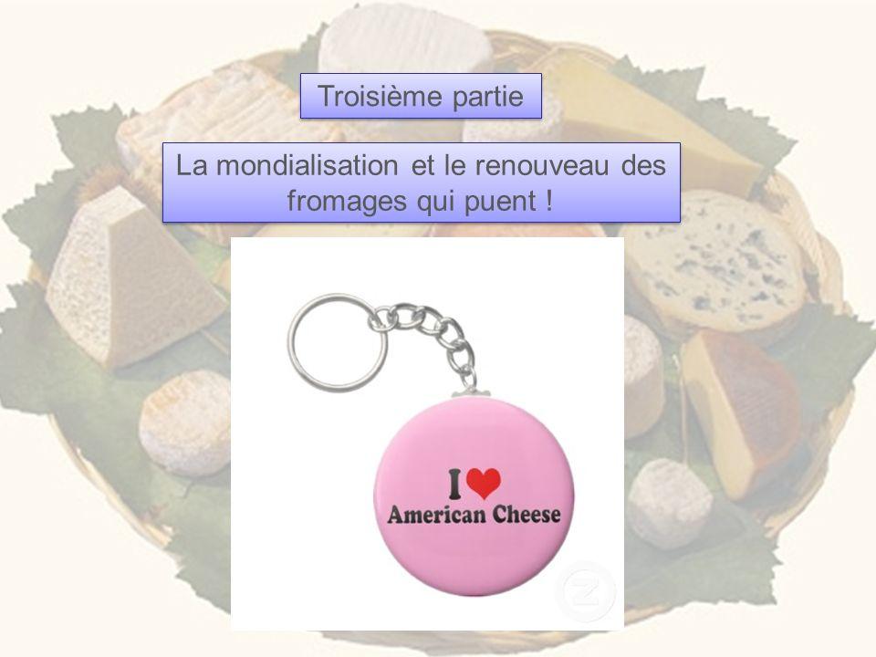 La mondialisation et le renouveau des fromages qui puent !