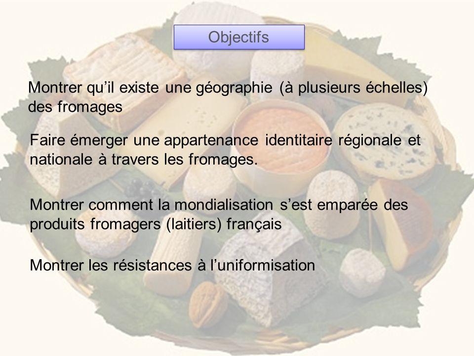 Objectifs Montrer qu'il existe une géographie (à plusieurs échelles) des fromages.
