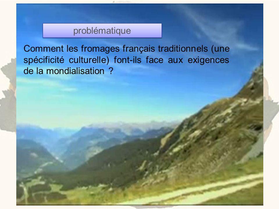 problématique Comment les fromages français traditionnels (une spécificité culturelle) font-ils face aux exigences de la mondialisation