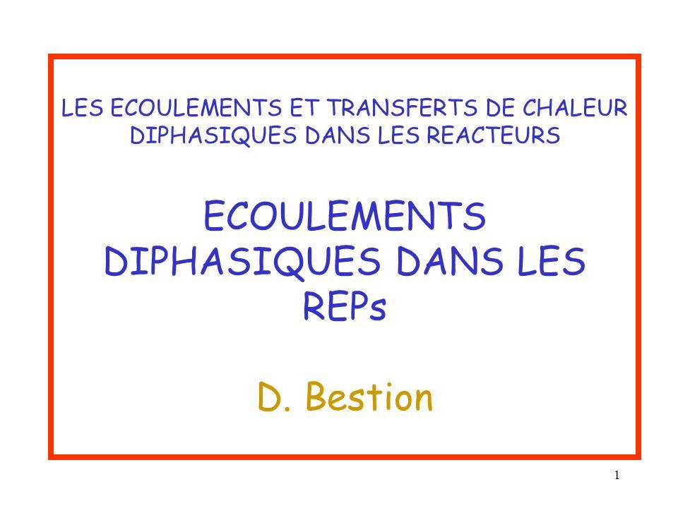 LES ECOULEMENTS ET TRANSFERTS DE CHALEUR DIPHASIQUES DANS LES REACTEURS ECOULEMENTS DIPHASIQUES DANS LES REPs D.