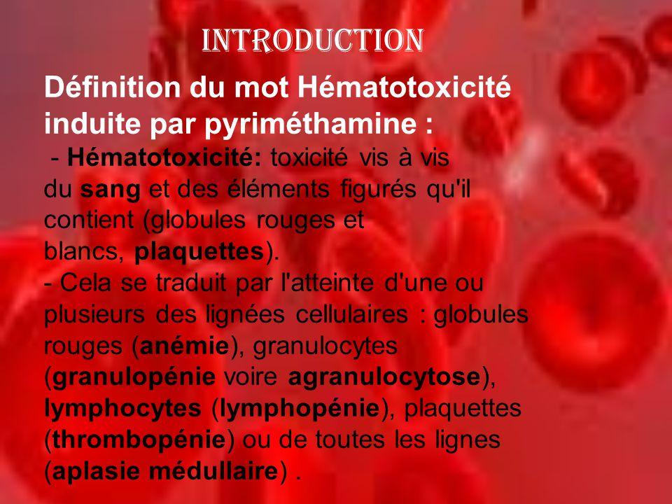 INTRODUCTION Définition du mot Hématotoxicité induite par pyriméthamine :
