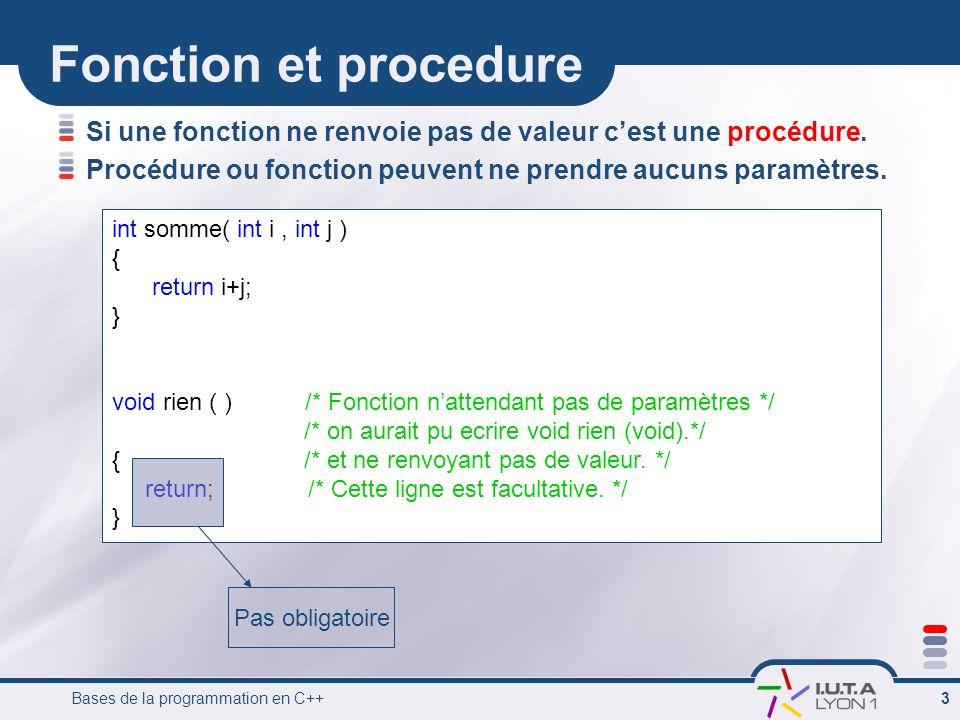 Fonction et procedure Si une fonction ne renvoie pas de valeur c'est une procédure. Procédure ou fonction peuvent ne prendre aucuns paramètres.