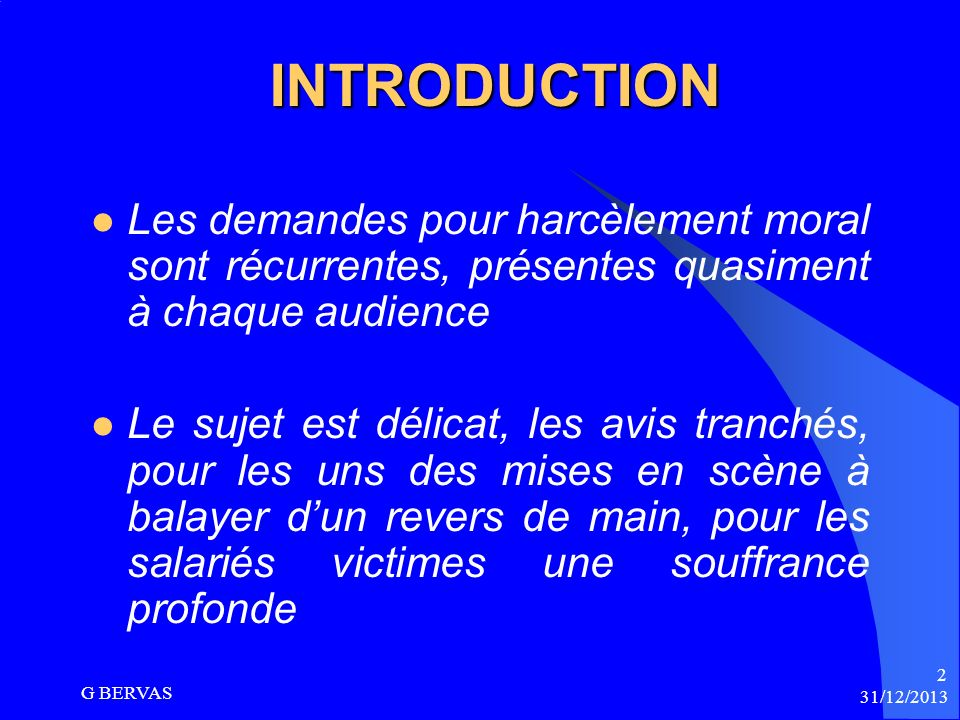 INTRODUCTION Les demandes pour harcèlement moral sont récurrentes, présentes quasiment à chaque audience.