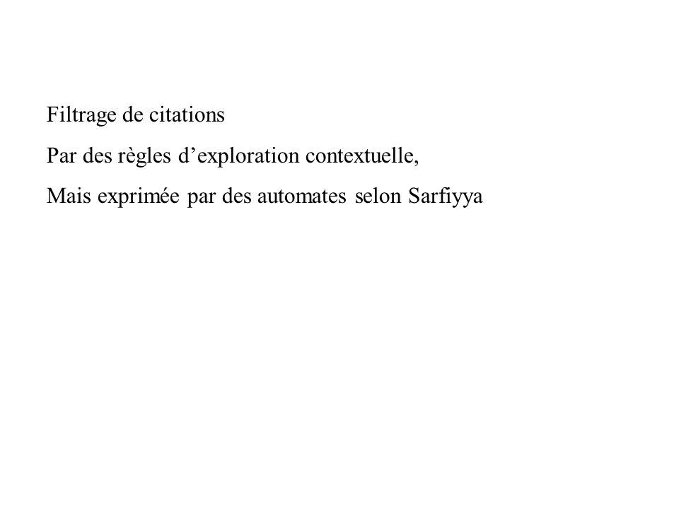 Filtrage de citationsPar des règles d'exploration contextuelle, Mais exprimée par des automates selon Sarfiyya.