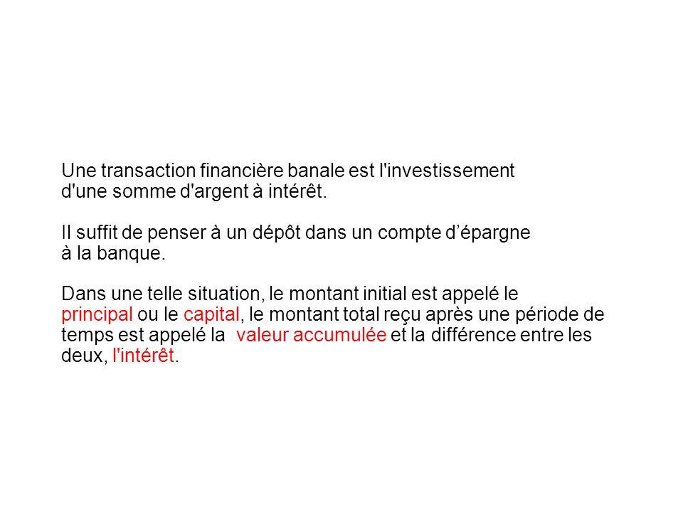 Une transaction financière banale est l investissement d une somme d argent à intérêt.