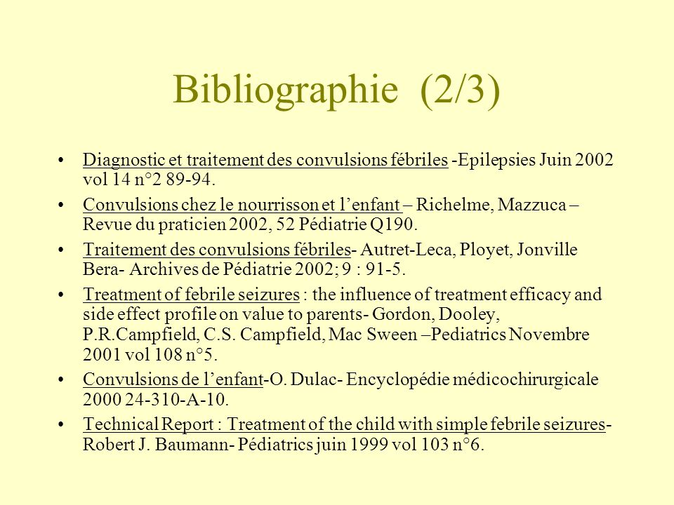 Bibliographie (2/3) Diagnostic et traitement des convulsions fébriles -Epilepsies Juin 2002 vol 14 n°2 89-94.