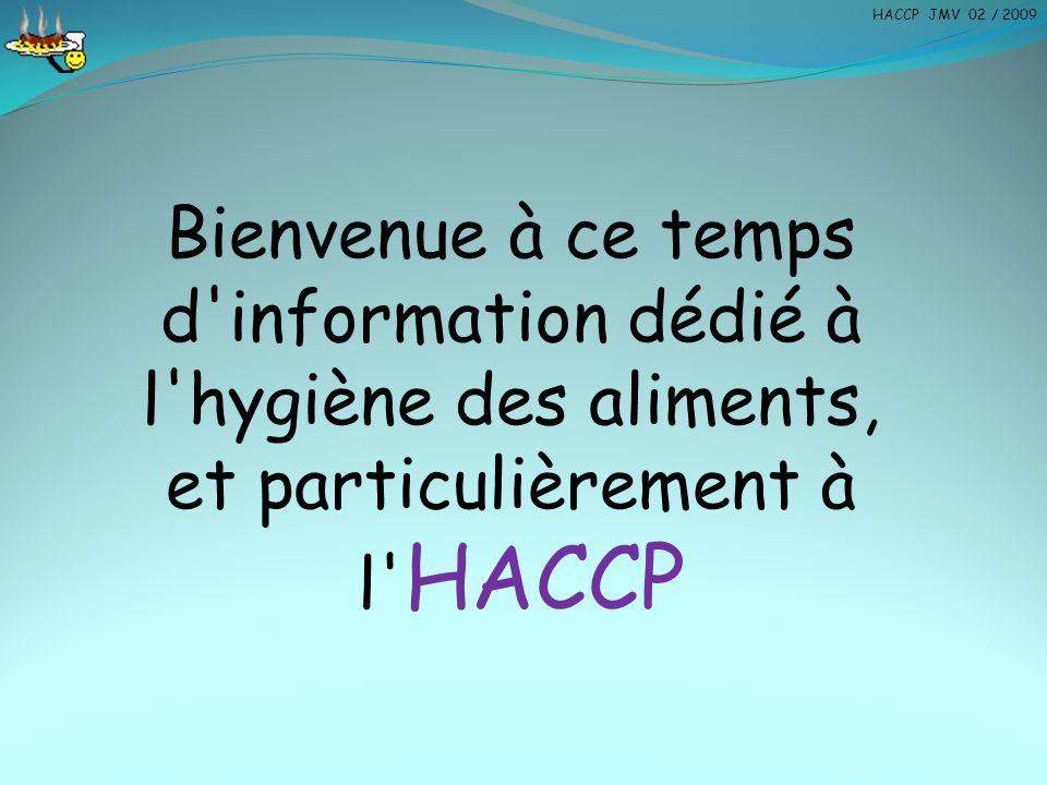 HACCP JMV 02 / 2009 Bienvenue à ce temps d information dédié à l hygiène des aliments, et particulièrement à.